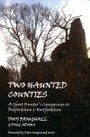 Two Haunted Counties - A Ghost Hunter's Companion to Bedfordshire & Hertfordshire